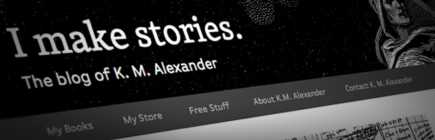 I Make Stories: The Blog Of K. M. Alexander