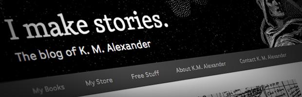 I Make Stories: The Blog Of K. M. Alexander