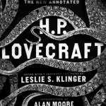 The New Annotated H. P. Lovecraft by H. P. Lovecraft (Author), Leslie S. Klinger (Editor), Alan Moore (Introduction)