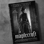 Maplecroft: The Borden Dispatches by Cherie Priest