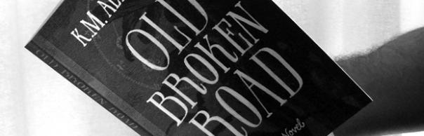 Old Broken Road by K. M. Alexander