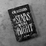 The Stars Were Right by K. M. Alexander