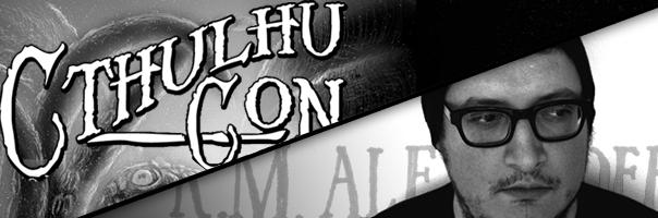 CthulhuCon + K. M. Alexander