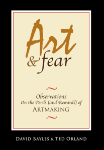 Art & Fear: Observations On the Perils (and Rewards) of Artmaking
