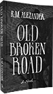Old Broken Road by K. M. Alexander