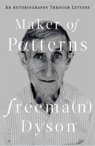 Maker of Patterns: An Autobiography Through Letters by Freeman Dyson