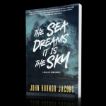 The Sea Dreams it is the Sky by John Hornor Jacobs