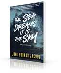 The Sea Dreams It Is the Sky: A Novella of Cosmic Horror by John Hornor Jacobs
