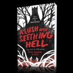 A Lush and Seething Hell by John Hornor Jacobs
