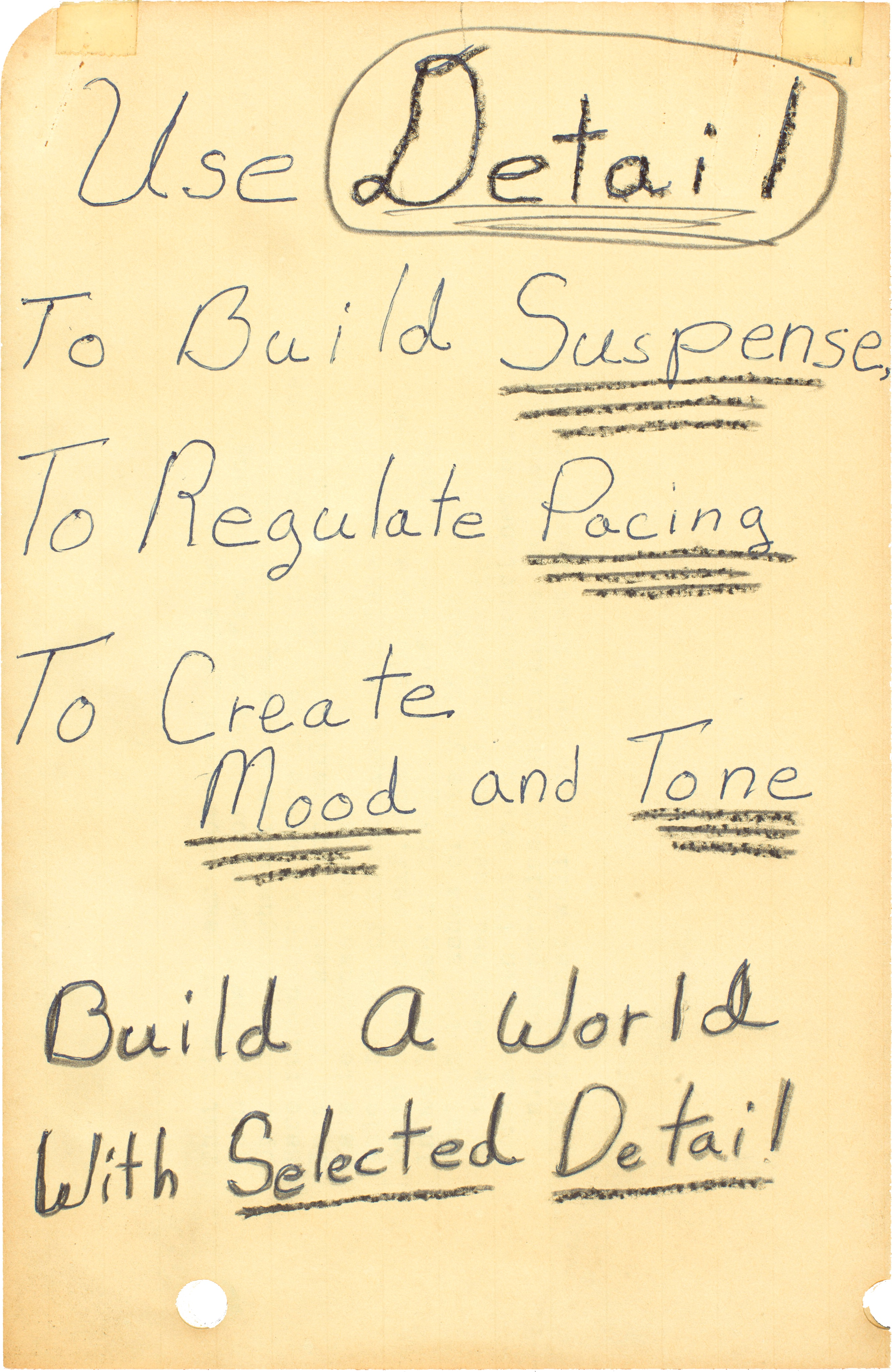 """One of Octavia E. Butler's notes to herself, it reads: """"Use Detail to build suspense to regulate pacing to create mood and tone. Build a world with selected detail."""""""