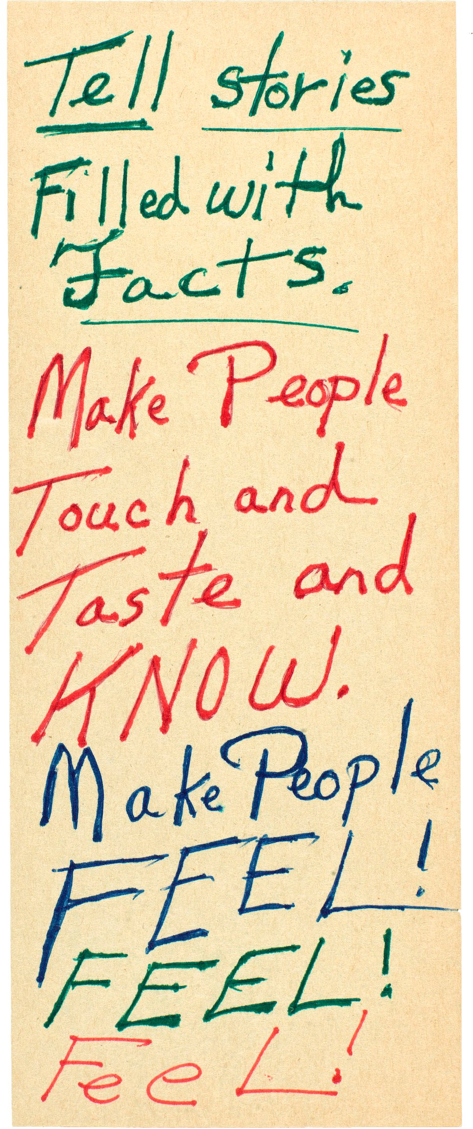 """One of Octavia E. Butler's Notes to herself, it reads """"Tell stories Filled with Facts. Make People Touch and Taste and KNOW. Make People Feel! Feel! Feel!"""